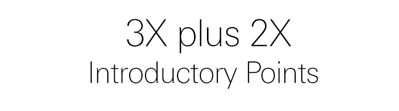 3X plus 2X Introductory Points