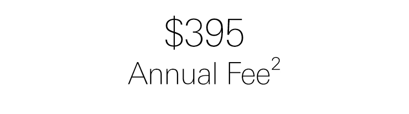 $395 annual fee. view footnote 2 for details