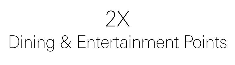 2X dining & entertainment Points