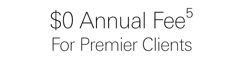 no annual fee for premier clients. see disclosure 5 for details